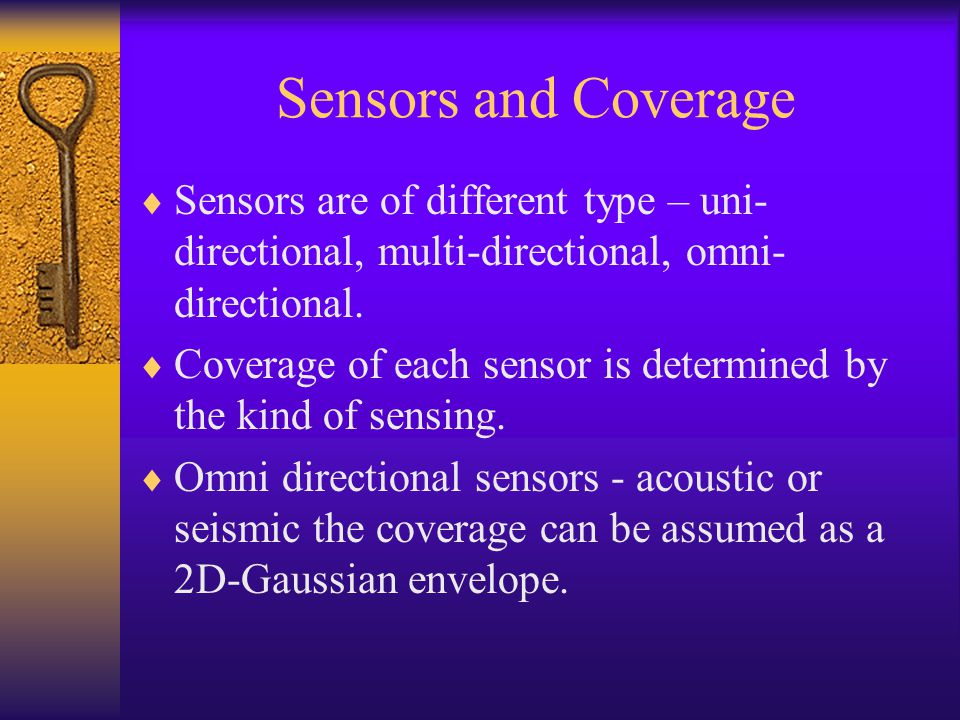 Sensors and Coverage  Sensors are of different type – uni- directional, multi-directional, omni- directional.