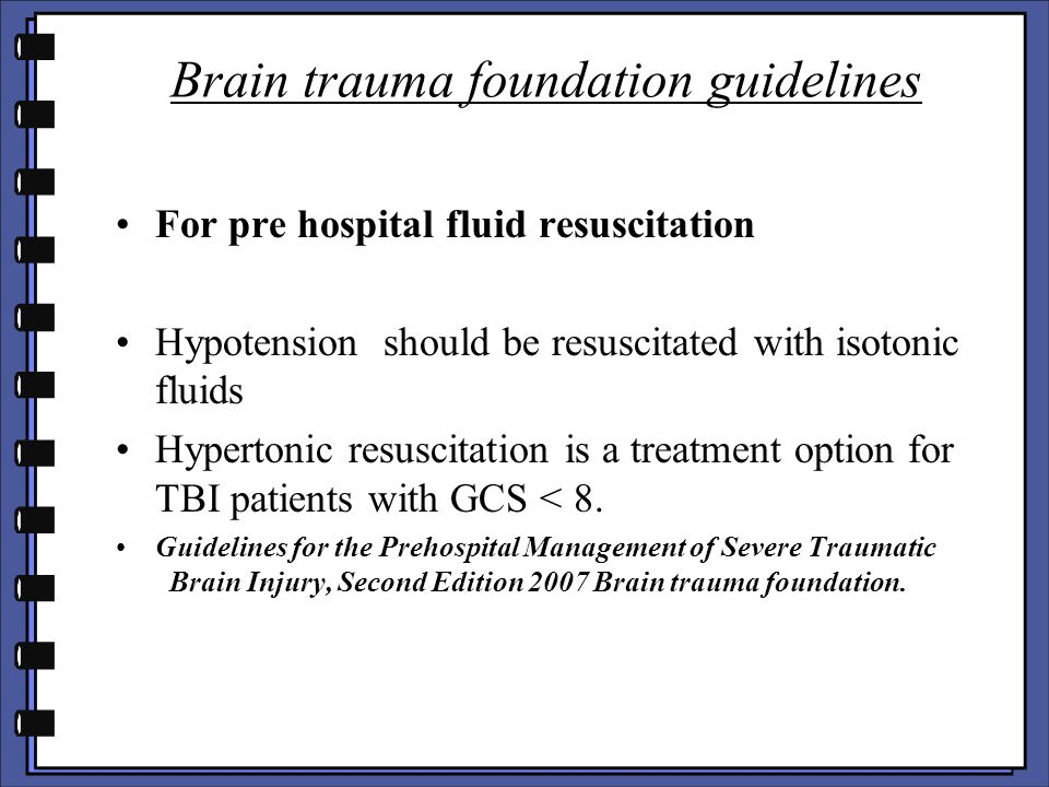 Brain trauma foundation guidelines For pre hospital fluid resuscitation Hypotension should be resuscitated with isotonic fluids Hypertonic resuscitati