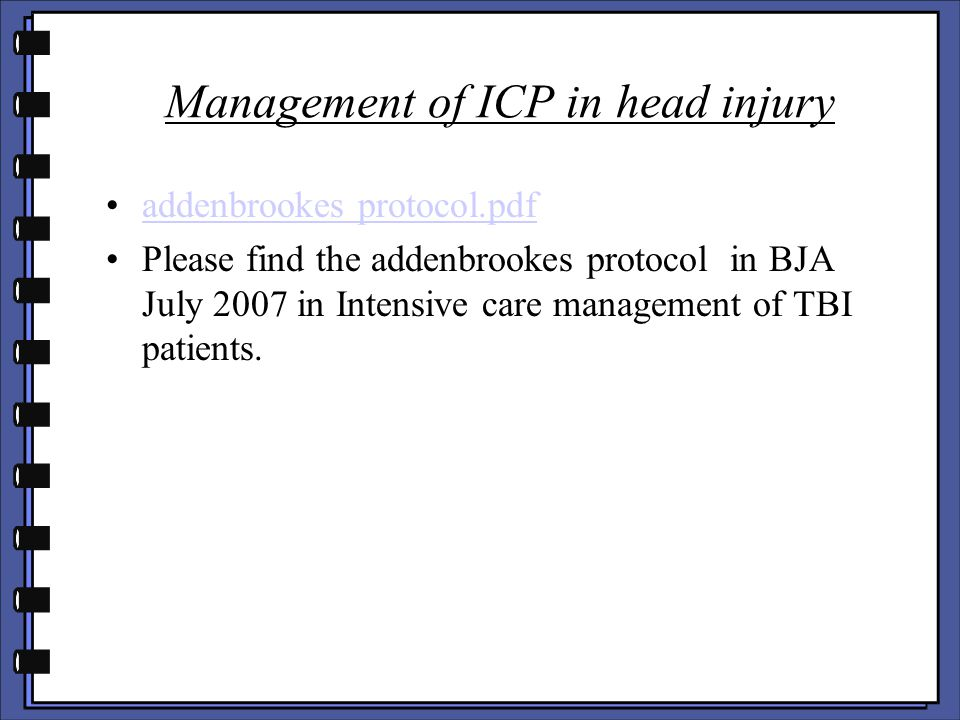 Management of ICP in head injury addenbrookes protocol.pdf Please find the addenbrookes protocol in BJA July 2007 in Intensive care management of TBI