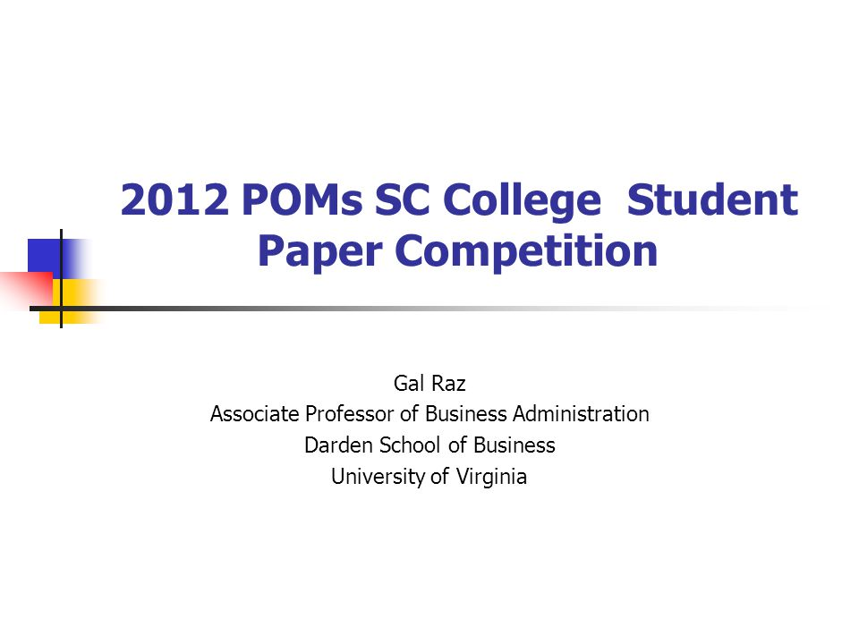 2012 POMs SC College Student Paper Competition Gal Raz Associate Professor of Business Administration Darden School of Business University of Virginia
