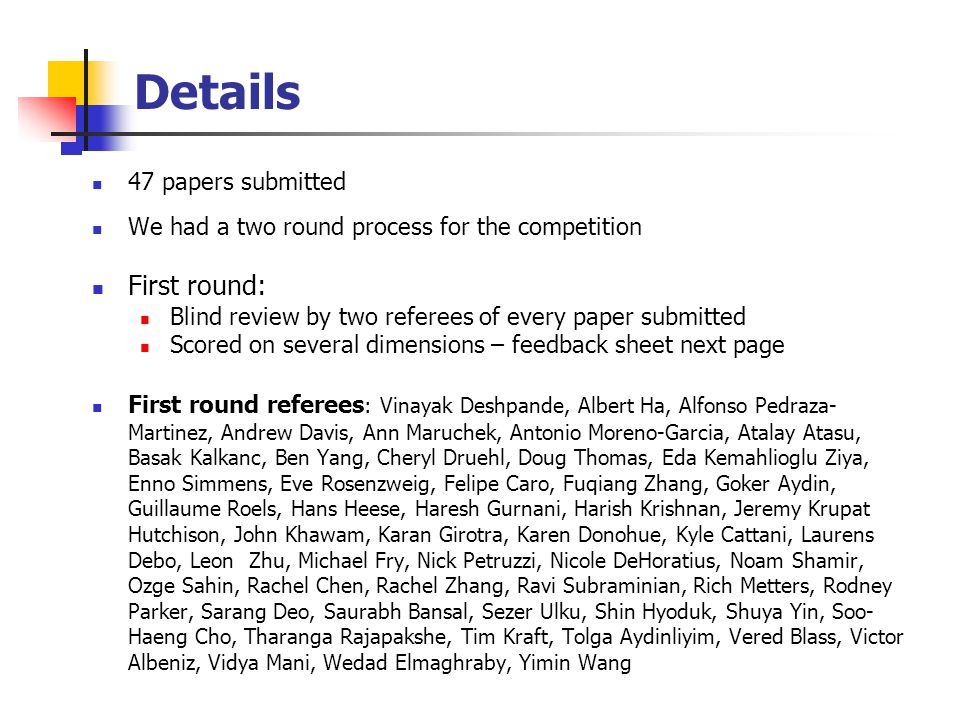 Details Second round: Six judge panel: Gad Allon, Srinagesh Gavirneni, Mark Ferguson, Gilvan Souza, Fernando Bernstein, Greys Sosic Based on first round reviews and scores, 4 papers were considered for the second round.