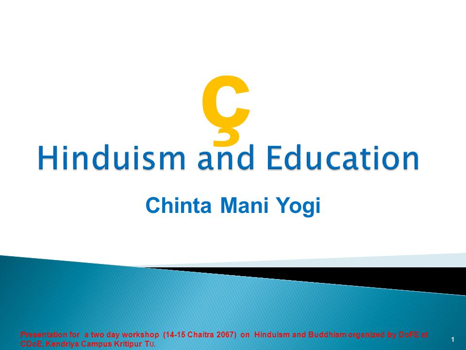 Brief Introduction of Hinduism Basic principles of Hinduism Global Messages of Hinduism Specialties of Hinduism Practical Contributions of Hindu Society Main Eastern Philosophies Concept of Education in Hinduism Value of Eastern Education System Teaching Methodology Reforming aspects of Hindu Society Essential Paths/lessons of Hinduism Presentation for a two day workshop (14-15 Chaitra 2067) on Hinduism and Buddhism organized by DoFE at CDoE, Kendriya Campus Kritipur TU..