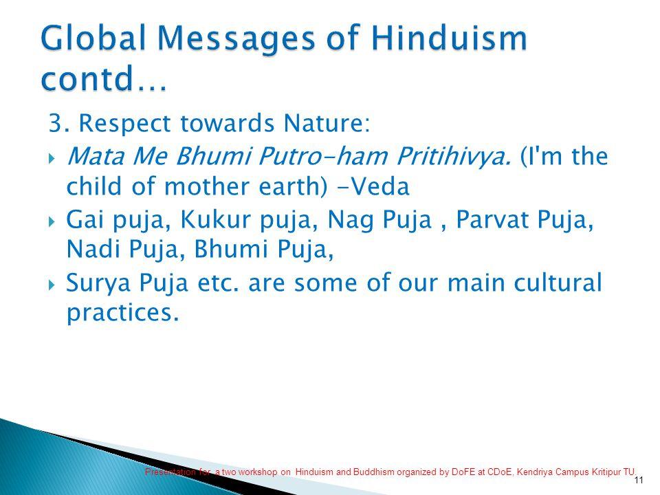 3. Respect towards Nature:  Mata Me Bhumi Putro-ham Pritihivya.