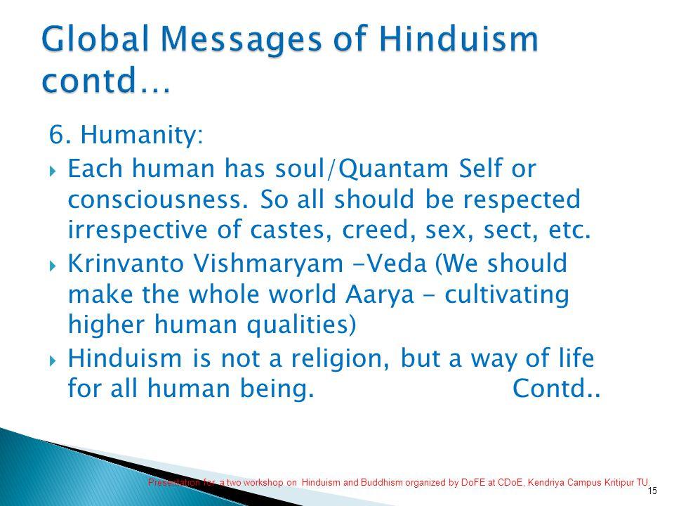 6. Humanity:  Each human has soul/Quantam Self or consciousness.