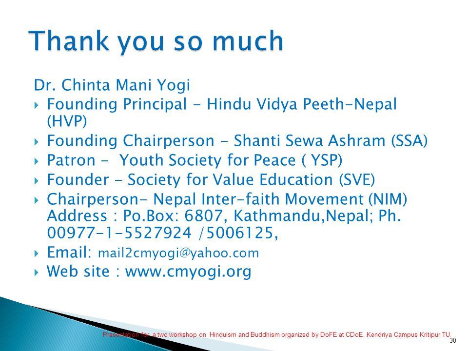 Dr. Chinta Mani Yogi  Founding Principal - Hindu Vidya Peeth-Nepal (HVP)  Founding Chairperson - Shanti Sewa Ashram (SSA)  Patron - Youth Society f