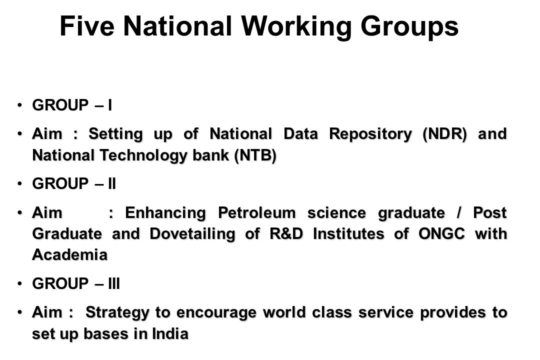 Five National Working Groups GROUP – I Aim : Setting up of National Data Repository (NDR) and National Technology bank (NTB)Aim : Setting up of Nation