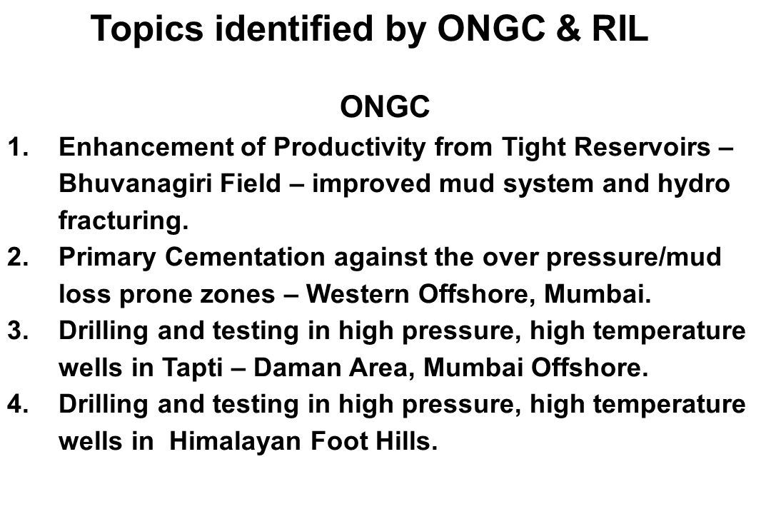 ONGC 1.Enhancement of Productivity from Tight Reservoirs – Bhuvanagiri Field – improved mud system and hydro fracturing.