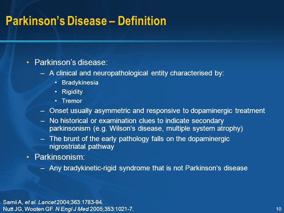 10 Parkinson's Disease – Definition Parkinson's disease: –A clinical and neuropathological entity characterised by: Bradykinesia Rigidity Tremor –Onse