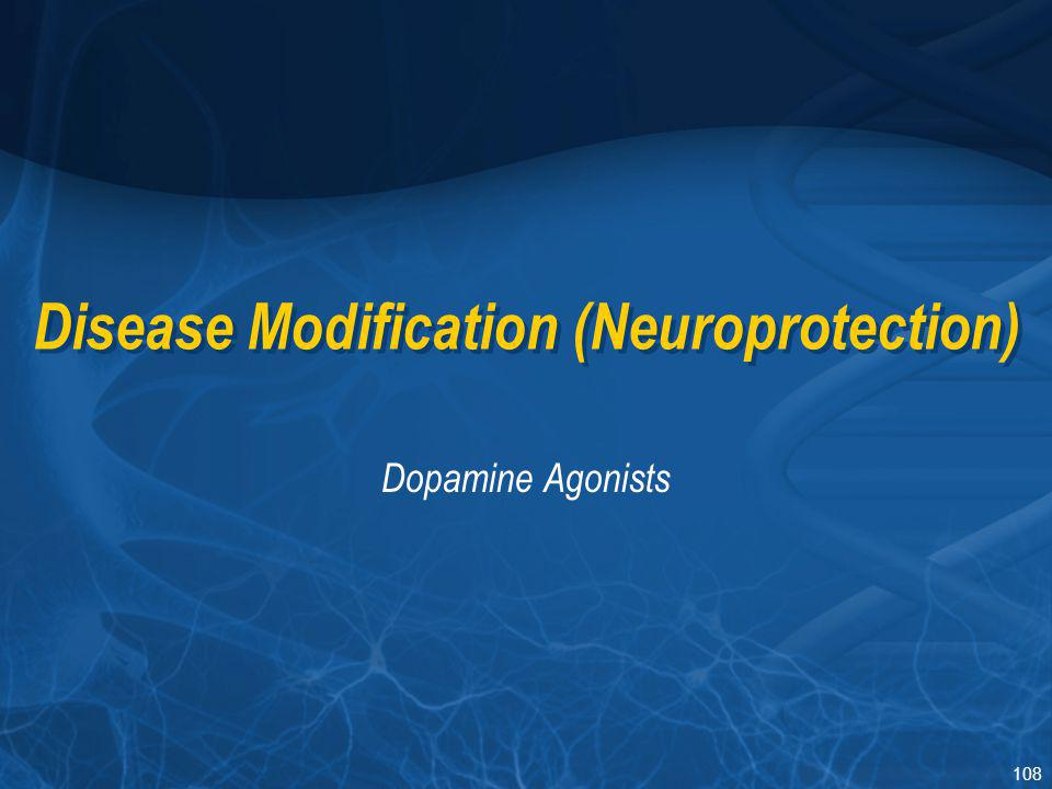 108 Disease Modification (Neuroprotection) Dopamine Agonists
