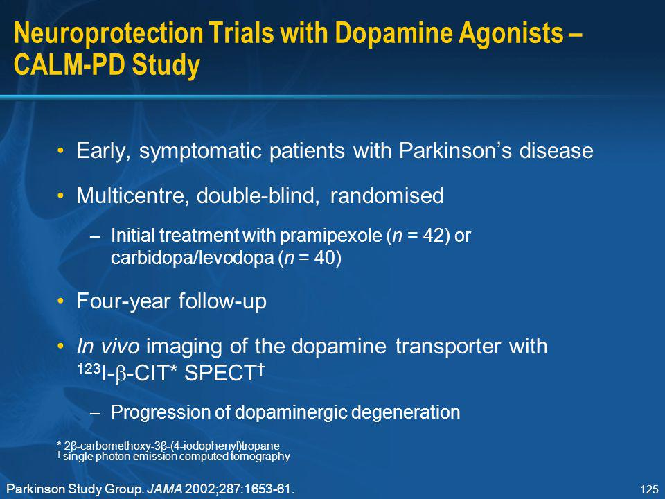 125 Neuroprotection Trials with Dopamine Agonists – CALM-PD Study Early, symptomatic patients with Parkinson's disease Multicentre, double-blind, rand