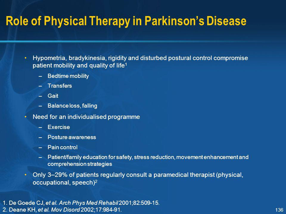 136 Role of Physical Therapy in Parkinson's Disease Hypometria, bradykinesia, rigidity and disturbed postural control compromise patient mobility and