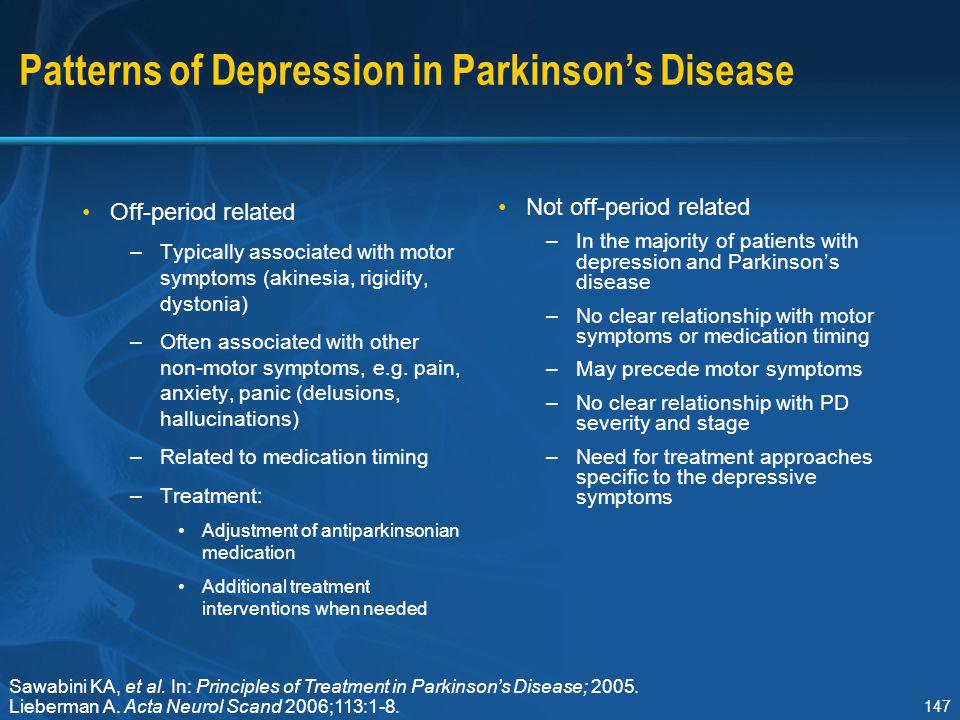 147 Patterns of Depression in Parkinson's Disease Off-period related –Typically associated with motor symptoms (akinesia, rigidity, dystonia) –Often a