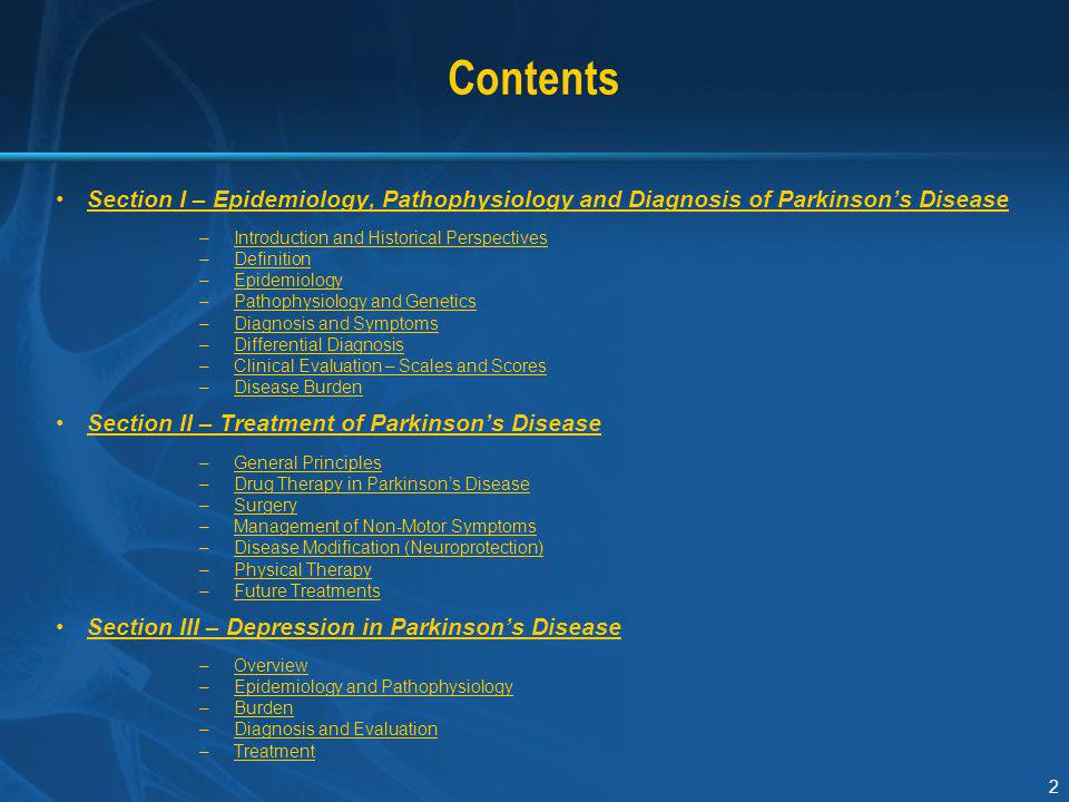 133 Perspectives in Neuroprotection Presymptomatic detection of Parkinson's disease –Value of Parkinson's disease biomarkers Prove neuroprotective benefits of current and future agents –Appropriate trial designs Initiate treatment before clinical symptoms occur Identify and remove/modify possible environmental contribution to Parkinson's disease aetiology Schapira AH.