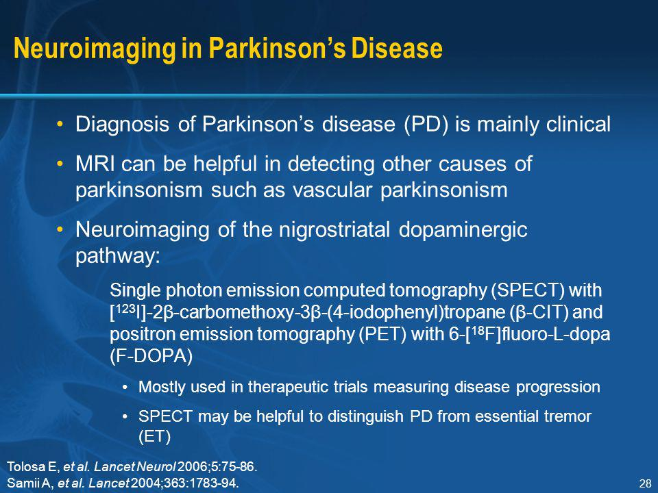 28 Neuroimaging in Parkinson's Disease Diagnosis of Parkinson's disease (PD) is mainly clinical MRI can be helpful in detecting other causes of parkin
