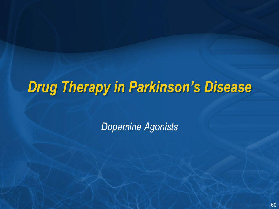 60 Drug Therapy in Parkinson's Disease Dopamine Agonists