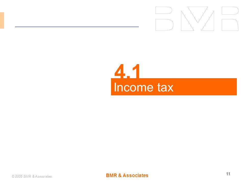 BMR & Associates 11 © 2005 BMR & Associates Income tax 4.1