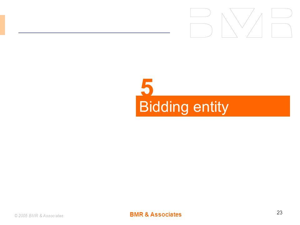 BMR & Associates 23 © 2005 BMR & Associates Bidding entity 5