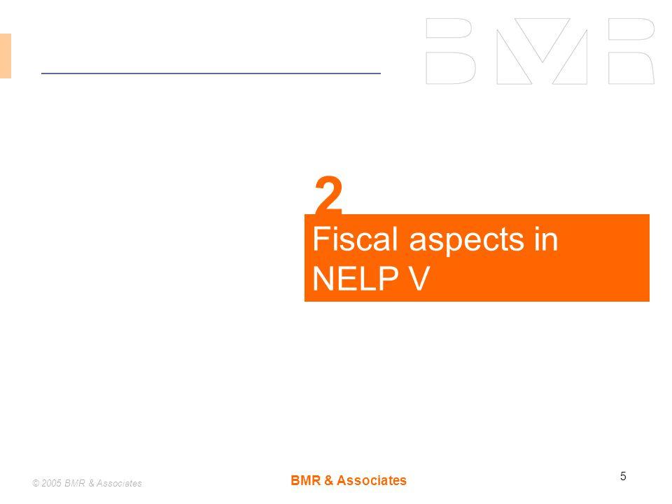 BMR & Associates 5 © 2005 BMR & Associates Fiscal aspects in NELP V 2