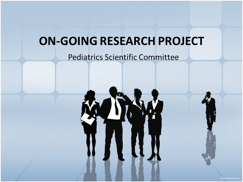 ON-GOING RESEARCH PROJECT Pediatrics Scientific Committee