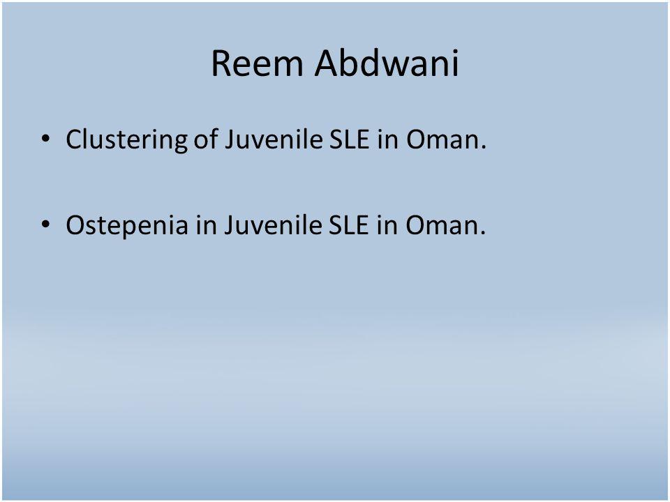 Reem Abdwani Clustering of Juvenile SLE in Oman. Ostepenia in Juvenile SLE in Oman.