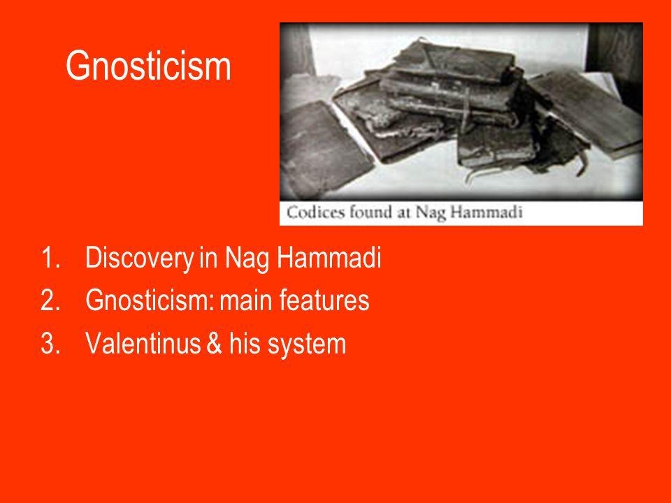 Gnosticism 1.Discovery in Nag Hammadi 2.Gnosticism: main features 3.Valentinus & his system