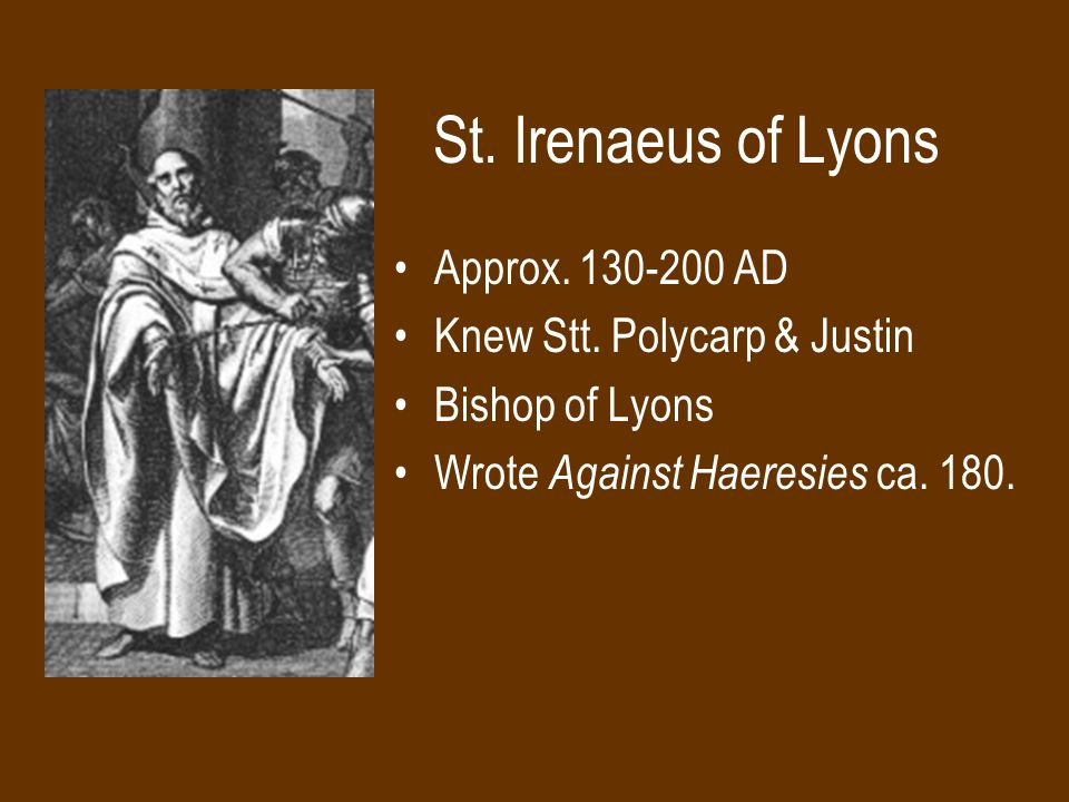 St.Irenaeus of Lyons Approx. 130-200 AD Knew Stt.