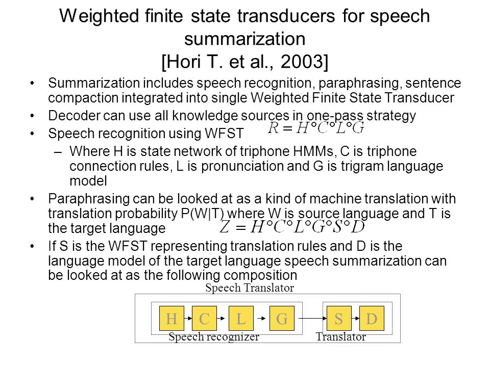 Weighted finite state transducers for speech summarization [Hori T.