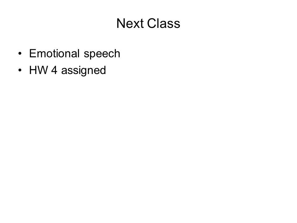 Next Class Emotional speech HW 4 assigned