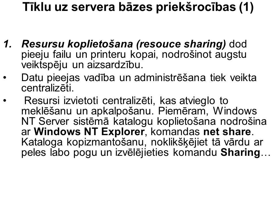 Tīklu uz servera bāzes priekšrocības (1) 1.Resursu koplietošana (resouce sharing) dod pieeju failu un printeru kopai, nodrošinot augstu veiktspēju un