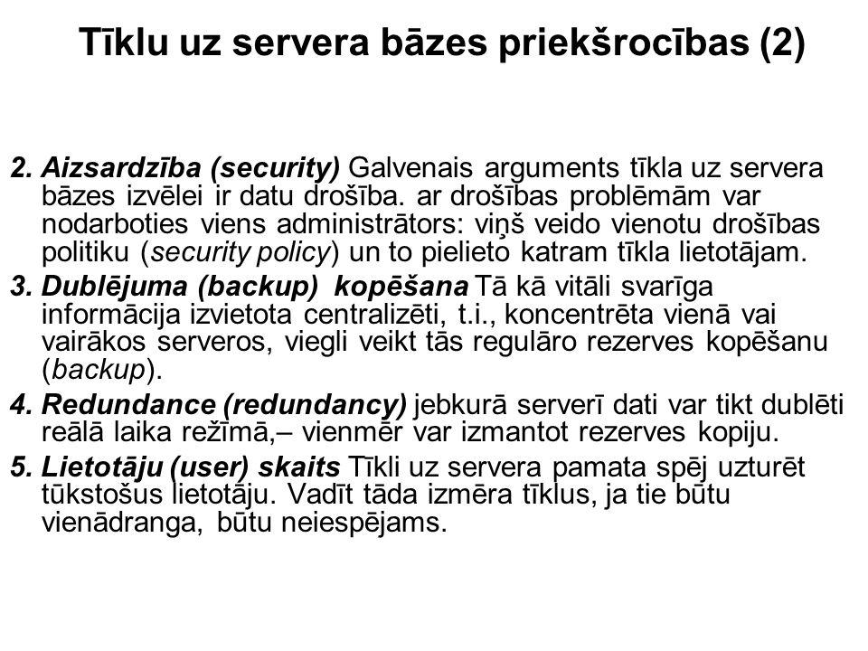 Tīklu uz servera bāzes priekšrocības (2) 2. Aizsardzība (security) Galvenais arguments tīkla uz servera bāzes izvēlei ir datu drošība. ar drošības pro