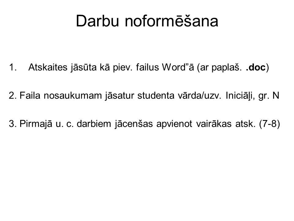 """Darbu noformēšana 1.Atskaites jāsūta kā piev. failus Word""""ā (ar paplaš..doc) 2. Faila nosaukumam jāsatur studenta vārda/uzv. Iniciāļi, gr. N 3. Pirmaj"""