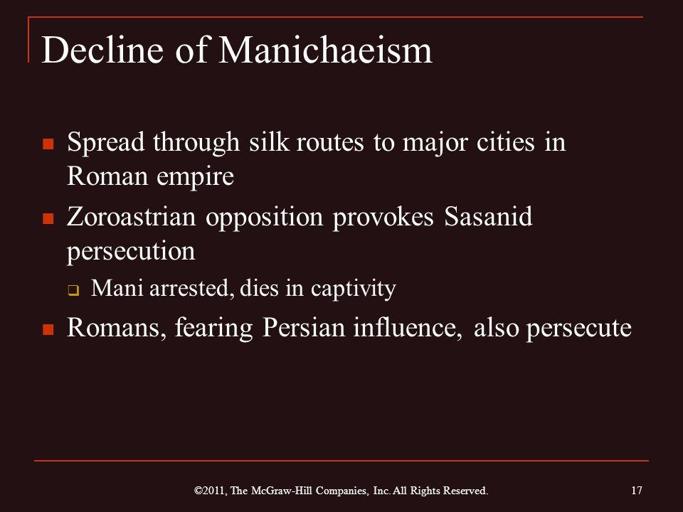 Decline of Manichaeism Spread through silk routes to major cities in Roman empire Zoroastrian opposition provokes Sasanid persecution  Mani arrested,
