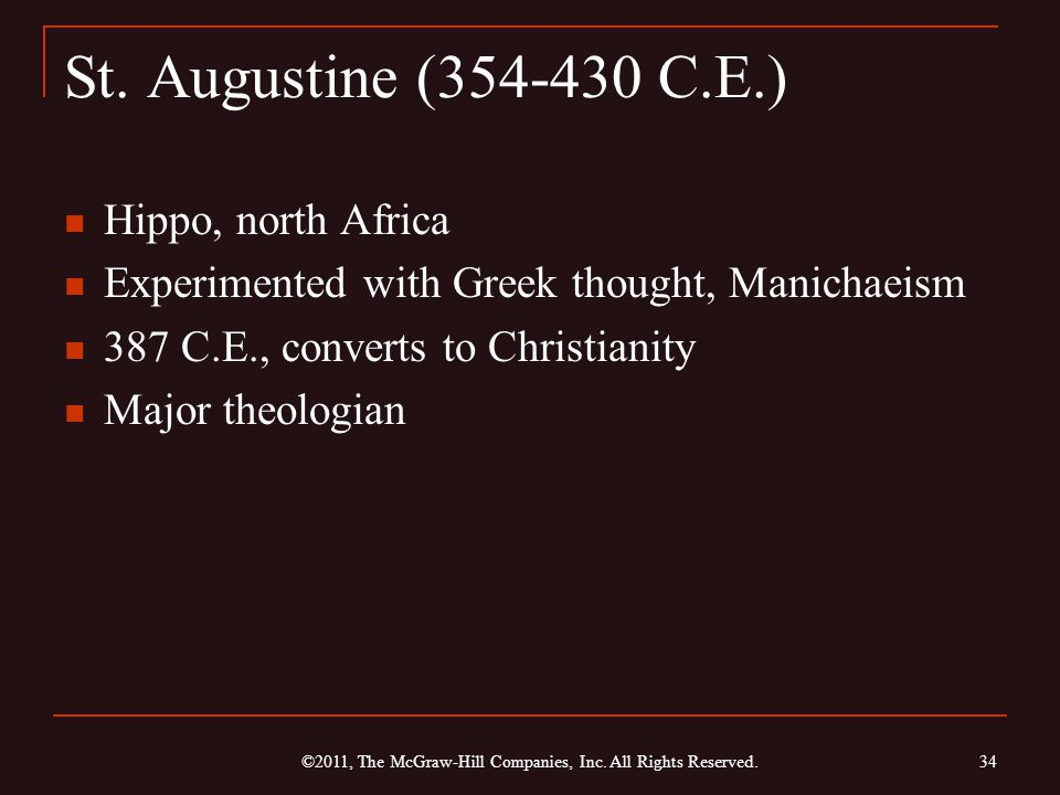 St. Augustine (354-430 C.E.) Hippo, north Africa Experimented with Greek thought, Manichaeism 387 C.E., converts to Christianity Major theologian 34 ©