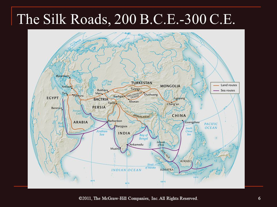 The Silk Roads, 200 B.C.E.-300 C.E. ©2011, The McGraw-Hill Companies, Inc. All Rights Reserved. 6