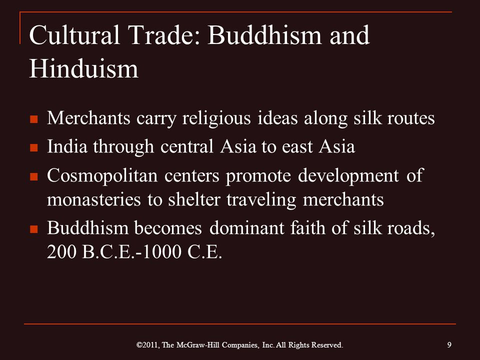 Cultural Trade: Buddhism and Hinduism Merchants carry religious ideas along silk routes India through central Asia to east Asia Cosmopolitan centers p