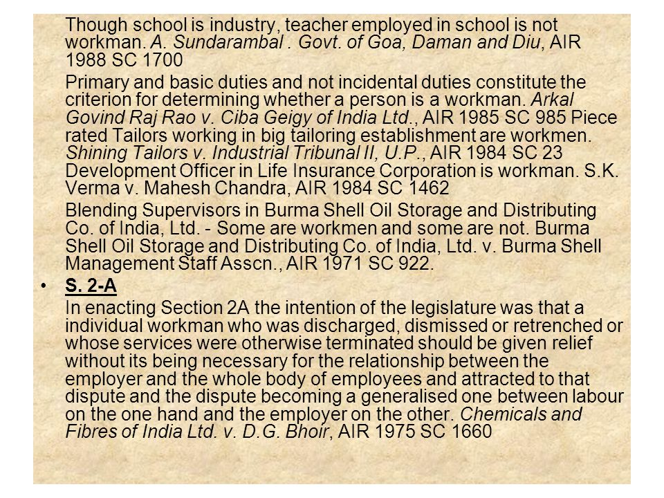 Though school is industry, teacher employed in school is not workman. A. Sundarambal. Govt. of Goa, Daman and Diu, AIR 1988 SC 1700 Primary and basic