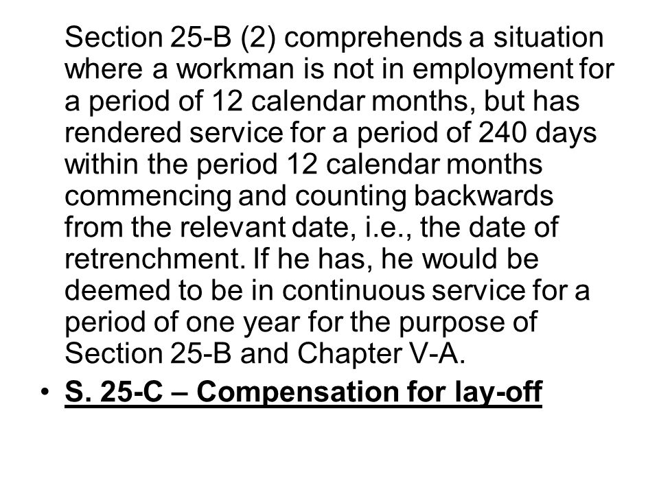 Section 25-B (2) comprehends a situation where a workman is not in employment for a period of 12 calendar months, but has rendered service for a perio