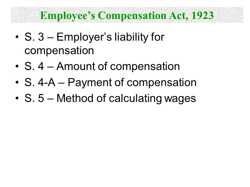 Employee's Compensation Act, 1923 S. 3 – Employer's liability for compensation S. 4 – Amount of compensation S. 4-A – Payment of compensation S. 5 – M
