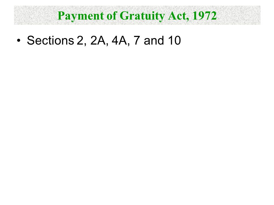 Payment of Gratuity Act, 1972 Sections 2, 2A, 4A, 7 and 10