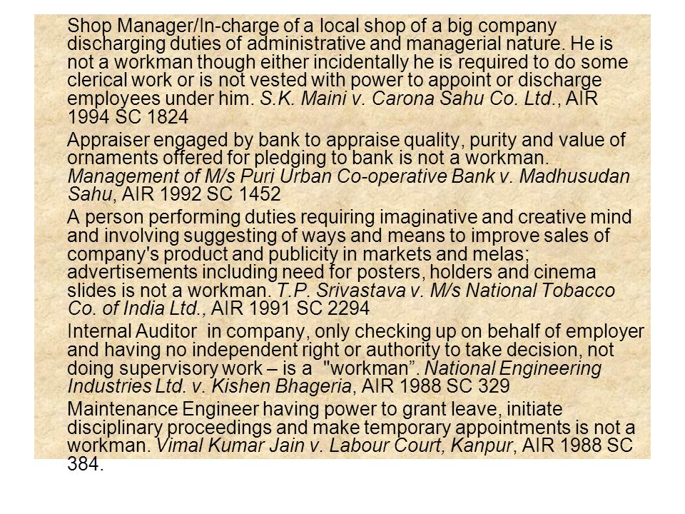 Shop Manager/In-charge of a local shop of a big company discharging duties of administrative and managerial nature. He is not a workman though either