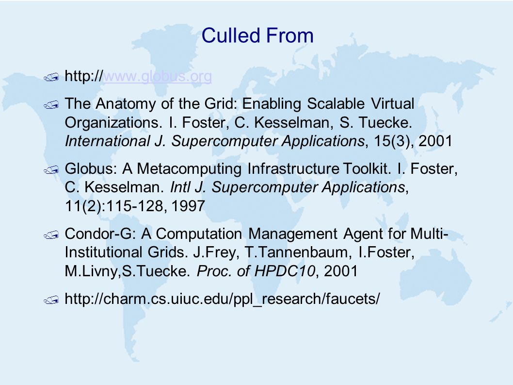 Culled From / http://www.globus.orgwww.globus.org / The Anatomy of the Grid: Enabling Scalable Virtual Organizations.