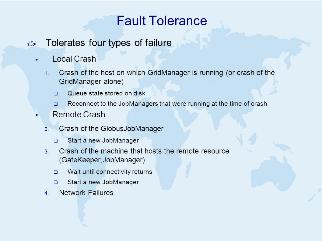 Fault Tolerance / Tolerates four types of failure  Local Crash 1.