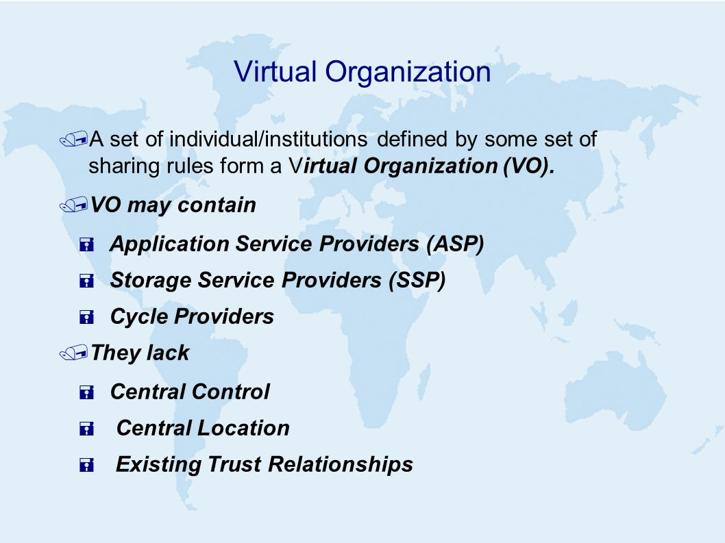 Virtual Organization /A set of individual/institutions defined by some set of sharing rules form a Virtual Organization (VO).