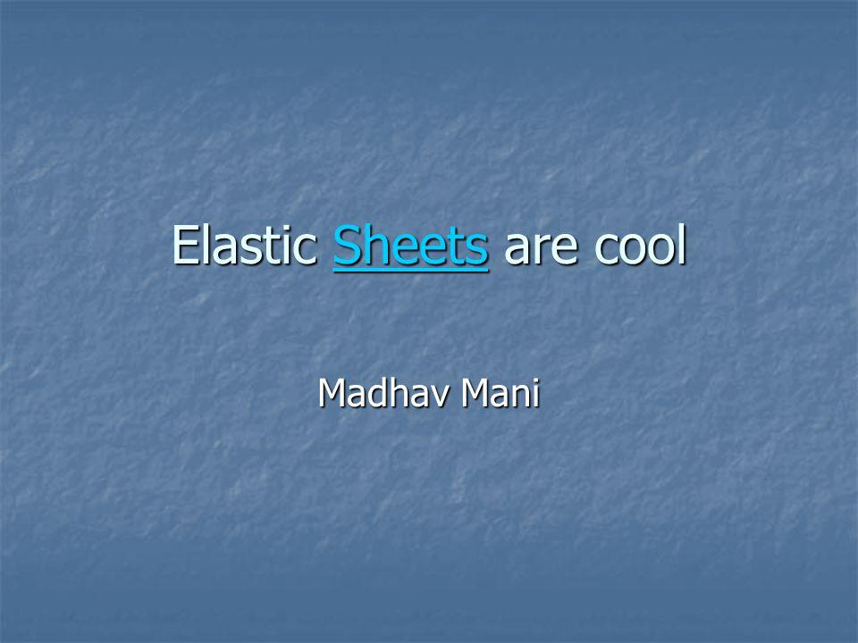 Elastic Sheets are cool Sheets Madhav Mani