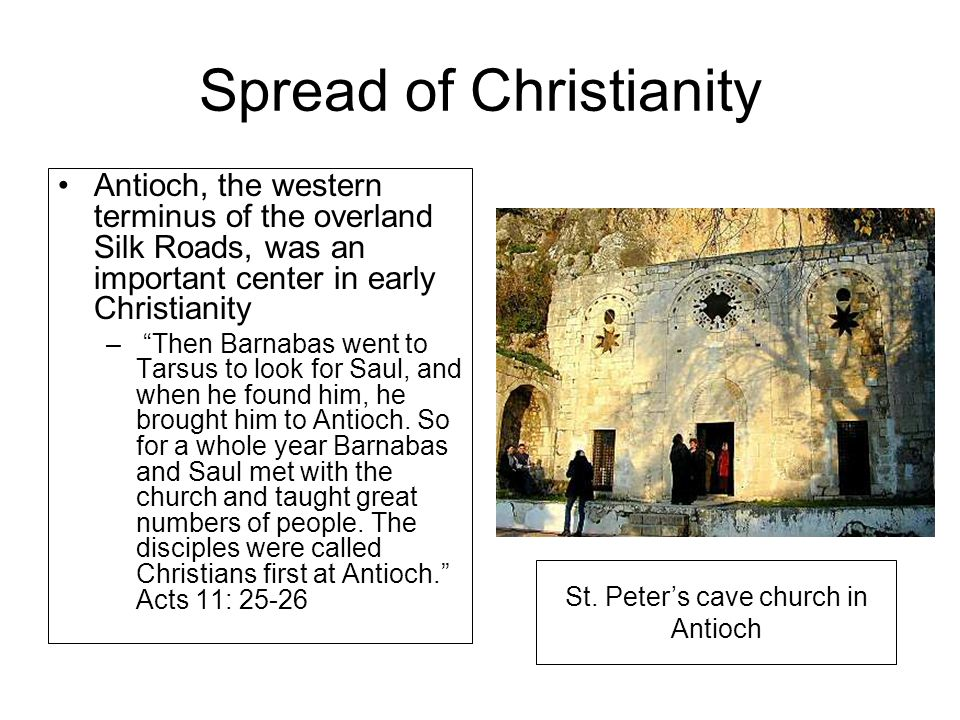 """Spread of Christianity Antioch, the western terminus of the overland Silk Roads, was an important center in early Christianity – """"Then Barnabas went t"""