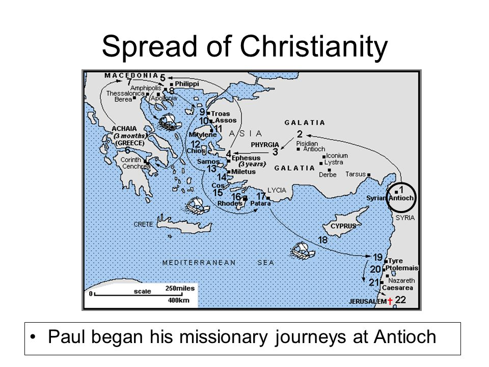 Spread of Christianity Paul began his missionary journeys at Antioch