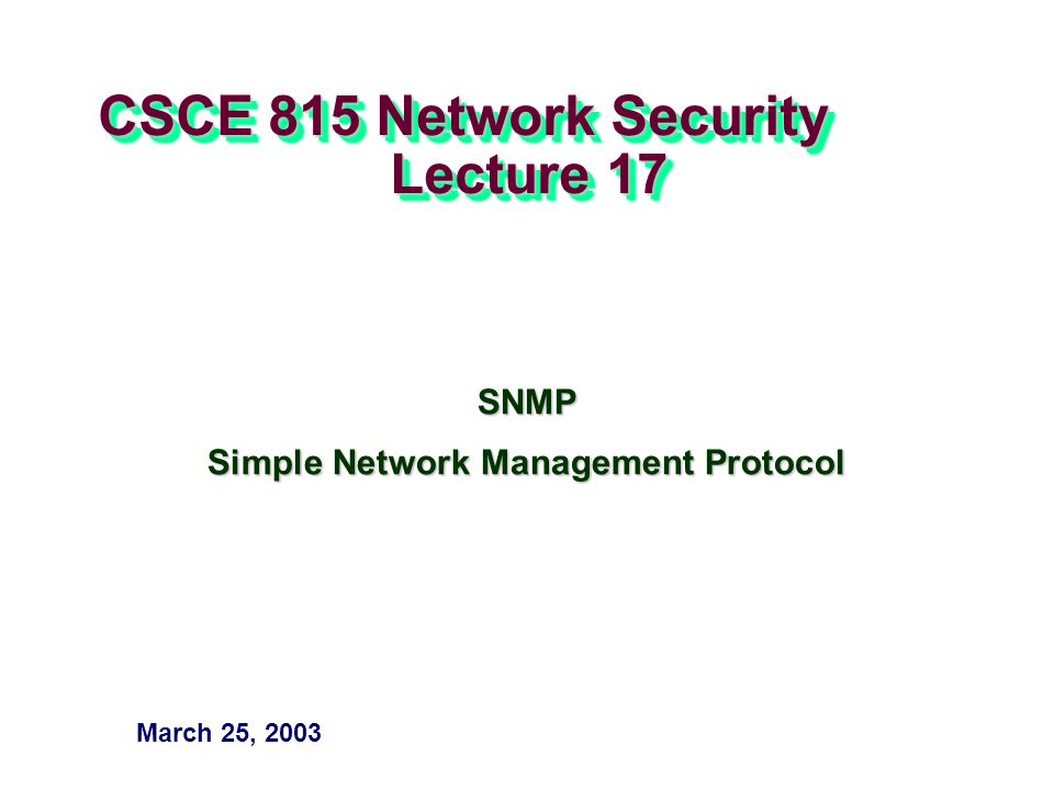 CSCE 815 Network Security Lecture 17 SNMP Simple Network Management Protocol March 25, 2003