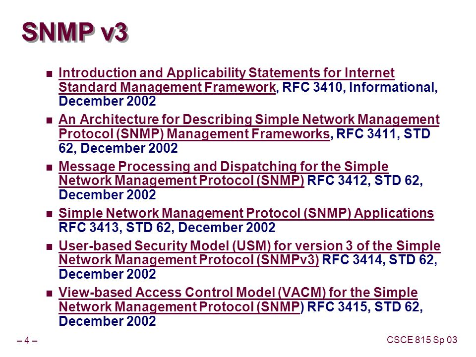 – 4 – CSCE 815 Sp 03 SNMP v3 Introduction and Applicability Statements for Internet Standard Management Framework, RFC 3410, Informational, December 2