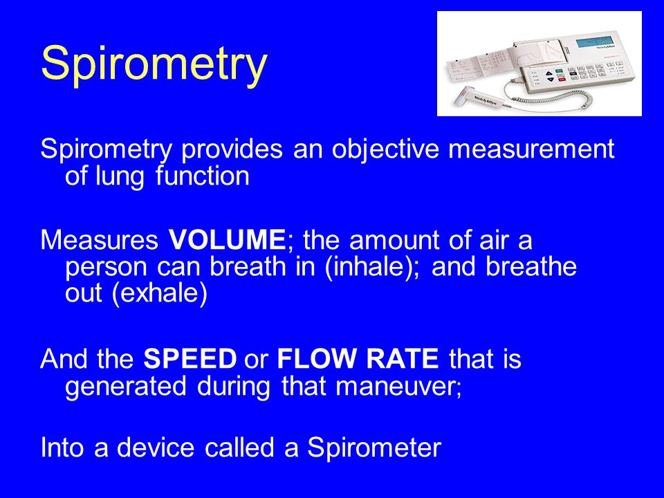 Spirometry Spirometry provides an objective measurement of lung function Measures VOLUME; the amount of air a person can breath in (inhale); and breat