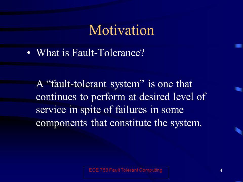 ECE 753 Fault Tolerant Computing 4 Motivation What is Fault-Tolerance.